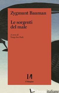 SORGENTI DEL MALE (LE) - BAUMAN ZYGMUNT; PARK Y. (CUR.); MAZZEO R. (CUR.)