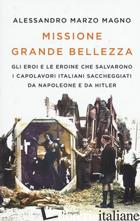 MISSIONE GRANDE BELLEZZA. GLI EROI E LE EROINE CHE SALVARONO I CAPOLAVORI ITALIA