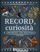 RECORD, CURIOSITA' E IMPRESE INCREDIBILI. EDIZ. A COLORI