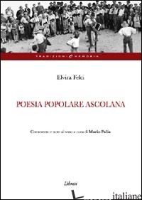 POESIA POPOLARE ASCOLANA - FELCI ELVIRA; POLIA M. (CUR.)