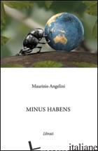 MINUS HABENS - ANGELINI MAURIZIO