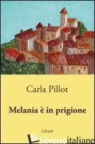 MELANIA E' IN PRIGIONE - PILLOT CARLA
