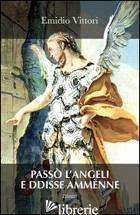 PASSO' L'ANGELI E DDISSE AMMENNE - VITTORI EMIDIO; VITTORI L. (CUR.)