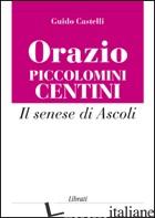 ORAZIO PICCOLOMINI CENTINI. IL SENESE DI ASCOLI - CASTELLI GUIDO