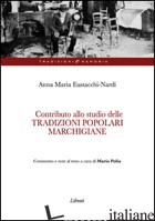 CONTRIBUTO ALLA STUDIO DELLE TRADIZIONI POPOLARI MARCHIGIANE - EUSTACCHI NARDI ANNA M.; POLIA M. (CUR.)