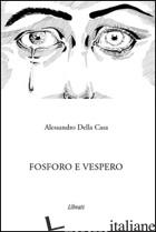 FOSFORO E VESPERO - DELLA CASA ALESSANDRO