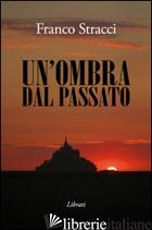 OMBRA DAL PASSATO (UN') - STRACCI FRANCO