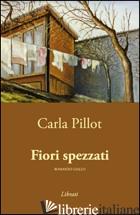 FIORI SPEZZATI - PILLOT CARLA