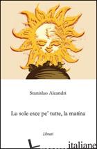 SOLE NASCE PE' TUTTE, LA MATTINA (LU) - ALEANDRI STANISLAO