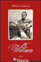 WILLIAM - SCALABRONI WILLIAM; MORGANTI M. (CUR.); ROMANUCCI G. (CUR.)