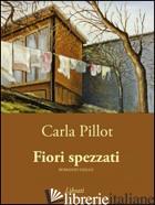 FIORI SPEZZATI - CARLA PILLOT