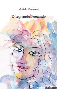 DISEGNANDO/POETANDO - MENICOZZI MATILDE