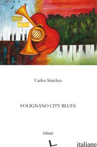 FOLIGNANO CITY BLUES - SANCHEZ CARLOS