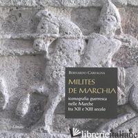 MILITES DE MARCHIA. ICONOGRAFIA GUERRESCA NELLE MARCHE TRA IL XII E IL XIII SECO - CARFAGNA BERNARDO