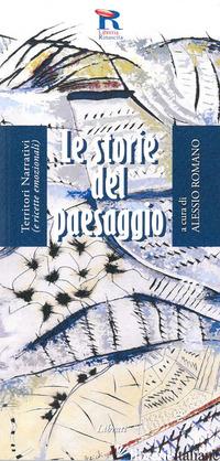 STORIE DEL PAESAGGIO. TERRITORI NARRATIVI (E RICETTE EMOZIONALI) (LE) - ROMANO A. (CUR.)