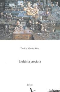 ULTIMA CROCIATA (L') - VENA PATRICIA M.