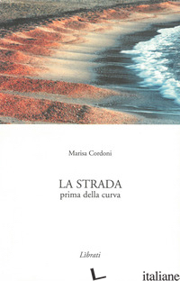 STRADA PRIMA DELLA CURVA (LA) - CORDONI MARISA