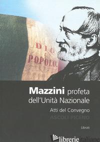 MAZZINI. PROFETA DELL'UNITA' NAZIONALE - D'EMIDIO EMILIO
