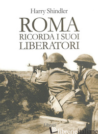 ROMA RICORDA I SUOI LIBERATORI - SHINDLER HARRY