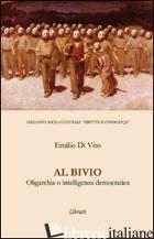 AL BIVIO. OLIGARCHIA O INTELLIGENZA DEMOCRATICA - DI VITO EMILIO