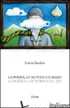 POESIA LE NUVOLE E L'AGLIO (LA) - SANCHEZ CARLOS