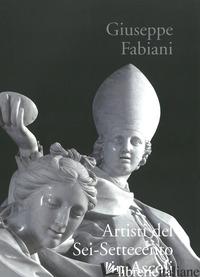 ARTISTI DEL SEI-SETTECENTO IN ASCOLI - FABIANI GIUSEPPE; LAGANA' F. (CUR.)