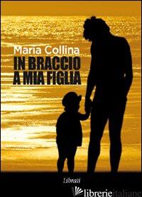 IN BRACCIO A MIA FIGLIA - COLLINA MARIA
