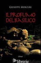 PROFUMO DEL BASILICO (IL) - MERCURI GIUSEPPE